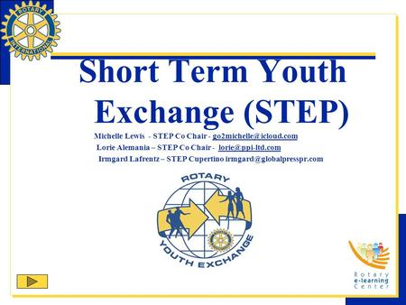 Short Term Youth Exchange (STEP) Michelle Lewis - STEP Co Chair - Lorie Alemania – STEP Co Chair -