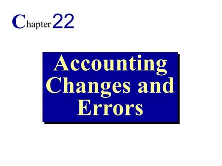 1 Accounting Changes and Errors C hapter 22. 2 1. Identify the types of accounting changes. 2. Explain the methods of disclosing an accounting change.