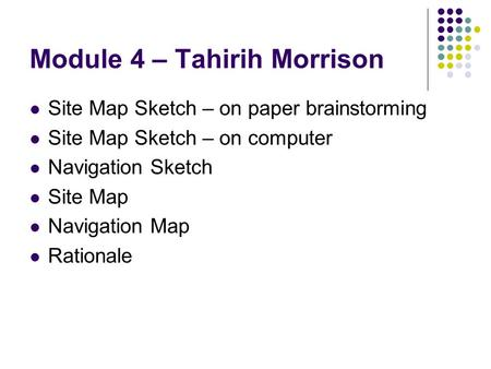 Module 4 – Tahirih Morrison Site Map Sketch – on paper brainstorming Site Map Sketch – on computer Navigation Sketch Site Map Navigation Map Rationale.