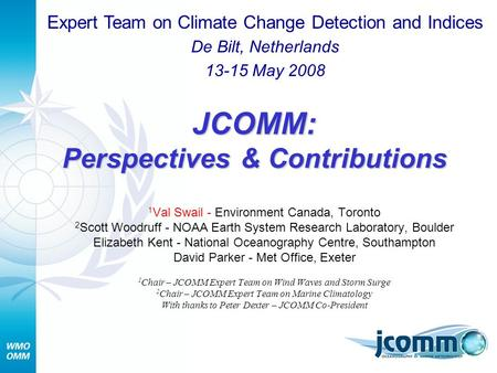 JCOMM: Perspectives & Contributions 1 Val Swail - Environment Canada, Toronto 2 Scott Woodruff - NOAA Earth System Research Laboratory, Boulder Elizabeth.