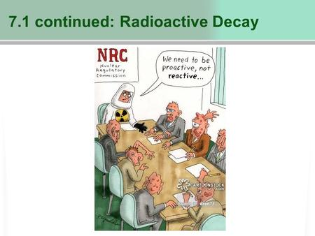 7.1 continued: Radioactive Decay. A brief review of last class… https://www.youtube.com/watch?v=IVtwfSBSLtI.