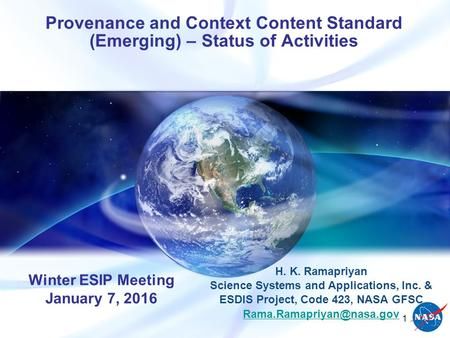Provenance and Context Content Standard (Emerging) – Status of Activities H. K. Ramapriyan Science Systems and Applications, Inc. & ESDIS Project, Code.