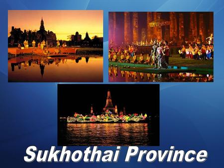 "Sukhothai province has a popular ""Loy Krathong Day's"" At the Sukhothai Historical Park. The Sukhothai Loy Krathong celebration is in itself a magnificent."