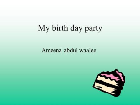 My birth day party Ameena abdul waalee. The guess list 1.taylor 2mom 3dad 4mustaafa 5ciara 6jo jo 7kia 8rie rie 9 mariah 10rashad 11.sammy 12 famtia 13nia.