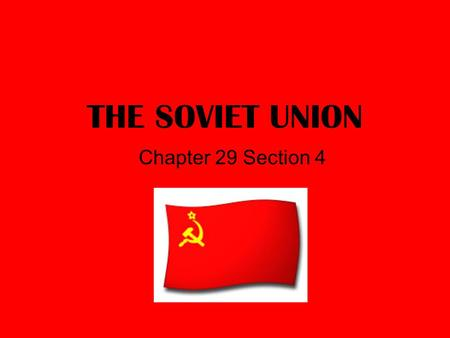 THE SOVIET UNION Chapter 29 Section 4. What did Lenin accomplish? (Vladimir Ilyich Ulyanov) Nationalization – all major industries under state control.