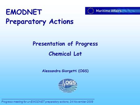 EMODNET Preparatory Actions Progress meeting for ur-EMODNET preparatory actions, 24 November 2009 Presentation of Progress Chemical Lot Alessandra Giorgetti.