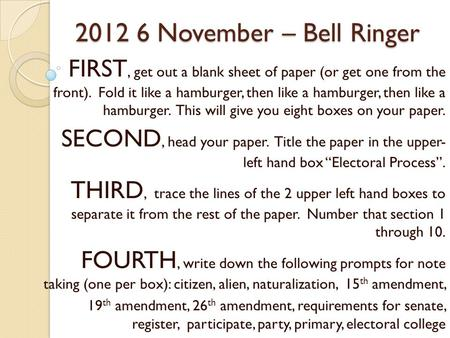 2012 6 November – Bell Ringer FIRST, get out a blank sheet of paper (or get one from the front). Fold it like a hamburger, then like a hamburger, then.