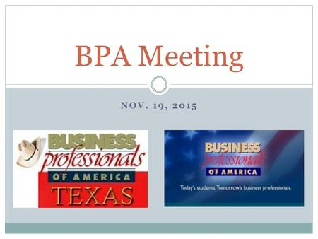NOV. 19, 2015 BPA Meeting. Nov. 19– BPA Meeting Meeting called to order Roll Call- be sure you have signed-in Stand and recite the BPA Pledge: Pledge: