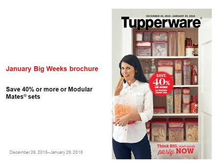 January Big Weeks brochure December 26, 2015–January 29, 2016 Save 40% or more or Modular Mates ® sets.