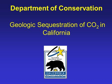 Department of Conservation Geologic Sequestration of CO 2 in California.