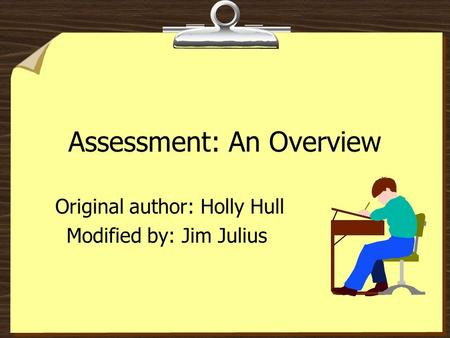 Assessment: An Overview Original author: Holly Hull Modified by: Jim Julius.