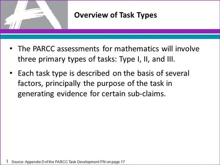 The PARCC assessments for mathematics will involve three primary types of tasks: Type I, II, and III. Each task type is described on the basis of several.