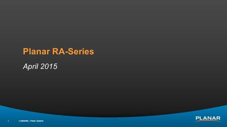 Confidential | Planar Systems 1 Planar RA-Series April 2015.