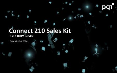 Connect 210 Sales Kit 5 in 1 HDTV Reader Date: Oct.24, 2014.