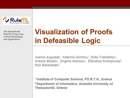 The International RuleML Symposium on Rule Interchange and Applications Visualization of Proofs in Defeasible Logic Ioannis Avguleas 1, Katerina Gkirtzou.