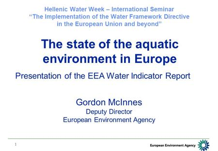 "1 Hellenic Water Week – International Seminar ""The Implementation of the Water Framework Directive in the European Union and beyond"" The state of the aquatic."