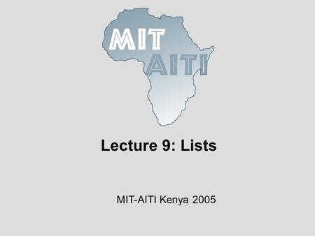 Lecture 9: Lists MIT-AITI Kenya 2005. © 2005 MIT-Africa Internet Technology Initiative In this lecture we will learn…. ArrayList – These are re-sizeable.