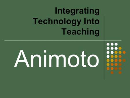 Integrating Technology Into Teaching Animoto. What Is Animoto? A web application that creates a custom video using motion graphics, effects and transitions.