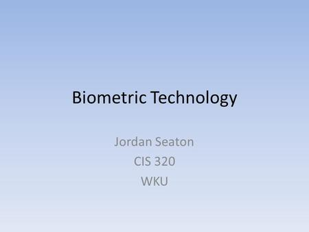 Biometric Technology Jordan Seaton CIS 320 WKU. Essay Questions Which industries would find biometric technology the most useful? Why?