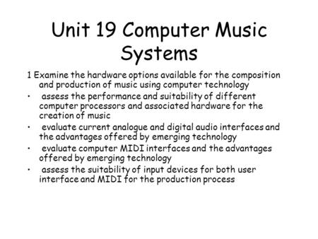 Unit 19 Computer Music Systems 1 Examine the hardware options available for the composition and production of music using computer technology assess the.