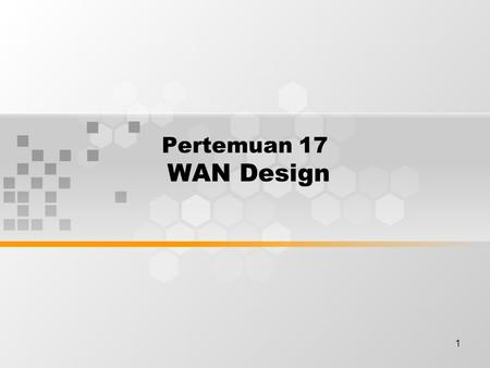 1 Pertemuan 17 WAN Design. Discussion Topics WAN communication Steps in WAN design How to identify and select networking capabilities Three-layer design.