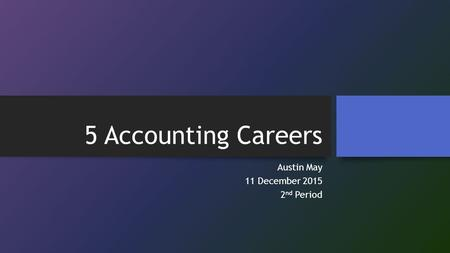 5 Accounting Careers Austin May 11 December 2015 2 nd Period.
