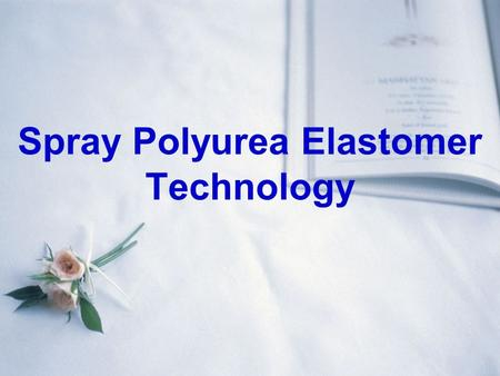Spray Polyurea Elastomer Technology. 1. INTRODUCTION Besides high building, water-boned, UV radiant-curing and powder coating technology, Spray Polyurea.
