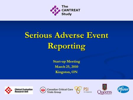 Serious Adverse Event Reporting Start-up Meeting March 25, 2010 Kingston, ON.