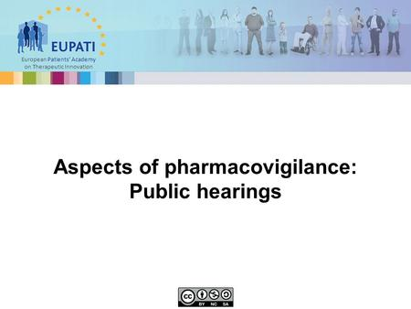European Patients' Academy on Therapeutic Innovation Aspects of pharmacovigilance: Public hearings.
