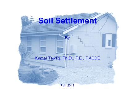 Soil Settlement By Kamal Tawfiq, Ph.D., P.E., F.ASCE Fall 2013.