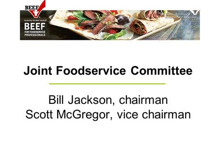 Joint Foodservice Committee Bill Jackson, chairman Scott McGregor, vice chairman.