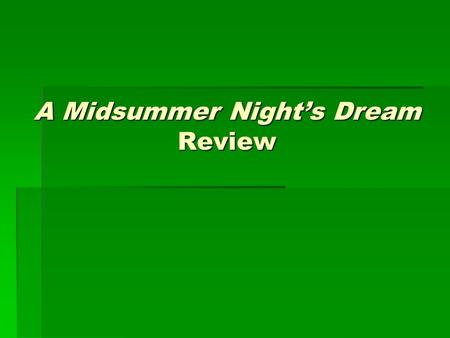 A Midsummer Night's Dream Review. Characters  Theseus  Hippolyta  Hermia  Demetrius  Lysander  Helena  Oberon  Titania  Puck  Bottom  Quince.