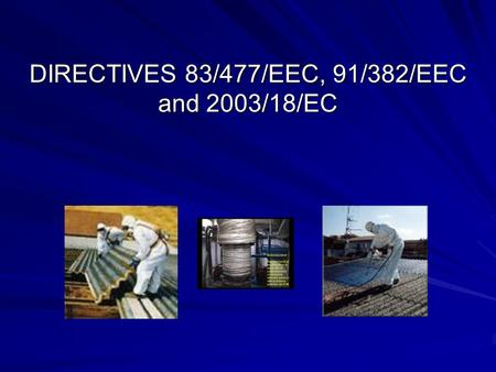 DIRECTIVES 83/477/EEC, 91/382/EEC and 2003/18/EC.