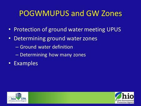 Protection of ground water meeting UPUS Determining ground water zones – Ground water definition – Determining how many zones Examples POGWMUPUS and GW.