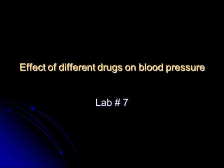 Effect of different drugs on blood pressure Lab # 7.