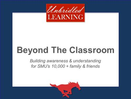 Beyond The Classroom Building awareness & understanding for SMU's 10,000 + family & friends.