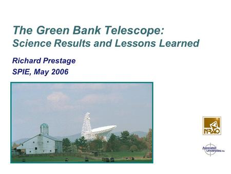 April 8/9, 2003 Green Bank GBT PTCS Conceptual Design Review Richard Prestage SPIE, May 2006 The Green Bank Telescope: Science Results and Lessons Learned.