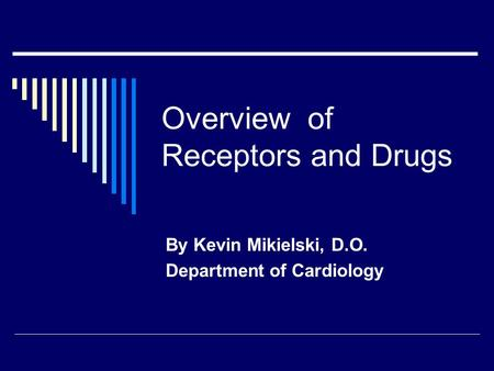 Overview of Receptors and Drugs By Kevin Mikielski, D.O. Department of Cardiology.