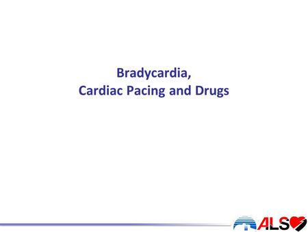 Bradycardia, Cardiac Pacing and Drugs. Learning outcomes At the end of this workshop you should: Be able to recognise bradycardia and differentiate between.