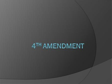 "4 th Amendment  ""The right of the people to be secure in their persons, houses, papers, and effects against unreasonable searches and seizures, shall."