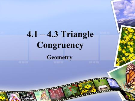 4.1 – 4.3 Triangle Congruency Geometry. SWBAT: 1.Recognize congruent triangles 2.Prove that triangles are congruent using the ASA Congruence Postulate,