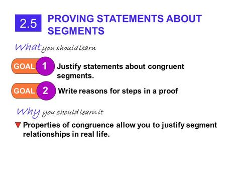 2.5 PROVING STATEMENTS ABOUT SEGMENTS GOAL 1 Justify statements about congruent segments. GOAL 2 Write reasons for steps in a proof What you should learn.