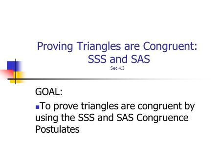 Proving Triangles are Congruent: SSS and SAS Sec 4.3