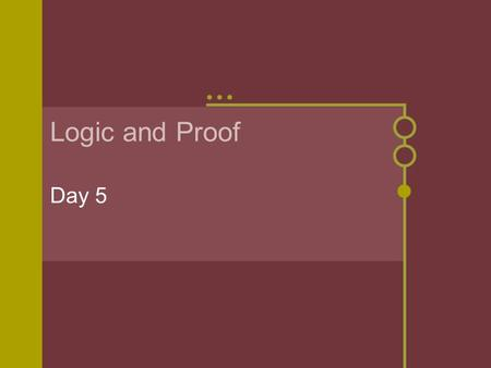 Logic and Proof Day 5. Day 5 Math Review Goals/Objectives Review properties of equality and use them to write algebraic proofs. Identify properties of.