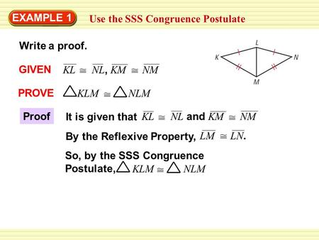 EXAMPLE 1 Use the SSS Congruence Postulate Write a proof. GIVEN