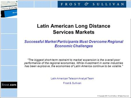 Latin American Long Distance Services Markets Successful Market Participants Must Overcome Regional Economic Challenges The biggest short-term restraint.