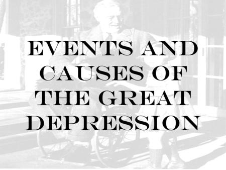 Events and causes of The Great Depression. A. Causes of the Depression 1. Overproduction, too much stuff (Factories and Farms) a. Factories close or workers.