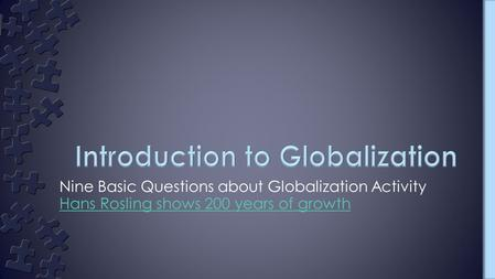 Nine Basic Questions about Globalization Activity Hans Rosling shows 200 years of growth.