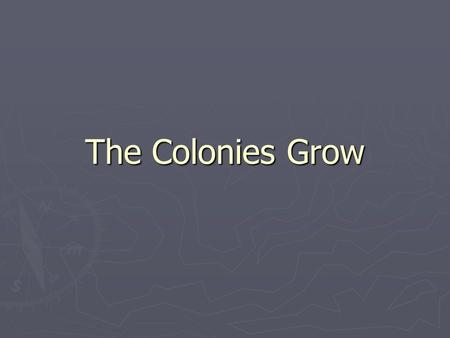The Colonies Grow. Navigation Acts ► England views colonies as economic resource ► Mercantilism: Colonial raw materials used to make goods sold back to.