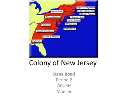 Colony of New Jersey Dana Bond Period 2 APUSH Moeller.